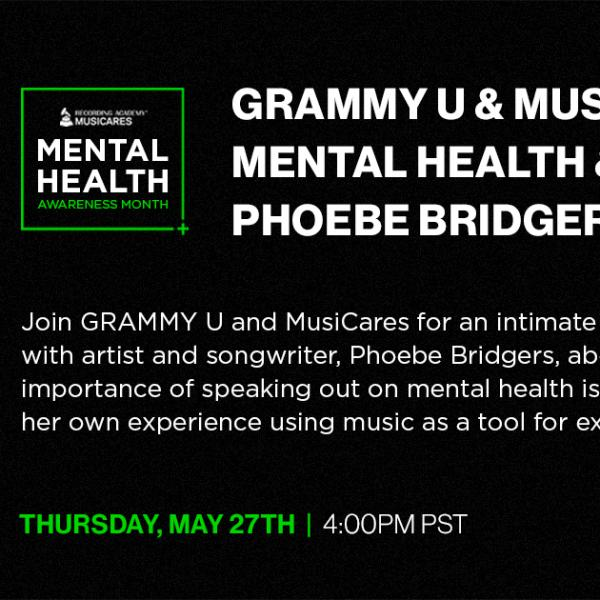 GRAMMY U & MusiCares Present: Mental Health & Music with Phoebe Bridgers Graphic